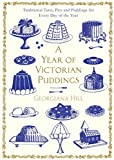 A Year of Victorian Puddings: Traditional Tarts, Pies and Puddings for Every Day of the Year