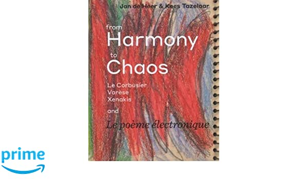 From Harmony To Chaos Le Corbusier Varese Xenakis And