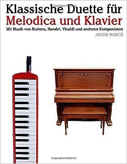 Klassische Duette für Melodica und Klavier: Melodica für Anfänger. Mit Musik von Brahms, Handel, Vivaldi und anderen Komponisten