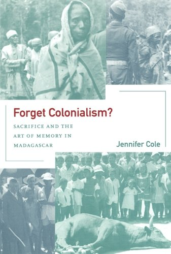 Forget Colonialism?: Sacrifice and the Art of Memory in Madagascar (Ethnographic Studies in Subjectivity)