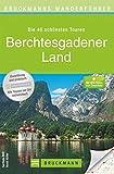 Wanderführer Berchtesgadener Land: Die 40 schönsten Touren zum Wandern rund um den Königsee, Ramsau am Dachstein, Grünstein, Hochkönig und den ... zum Download (Bruckmanns Wanderführer)