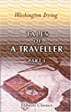 Tales of a Traveller : Part 1. by Geoffrey Crayon, Gent, Irving, Washington, 0543927059