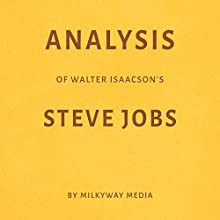 Analysis of Walter Isaacson's Steve Jobs Audiobook by Milkyway Media Narrated by Dwight Equitz