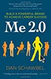 Me 2.0: Build a Powerful Brand to Achieve Career Success
