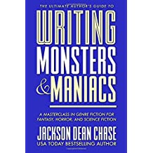 Writing Monsters and Maniacs: A Masterclass in Genre Fiction for Fantasy, Horror, and Science Fiction (The Ultimate Author's Guide) (Volume 3)