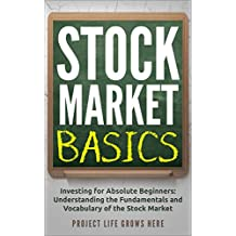 Stock Market Basics: Investing for Absolute Beginners: Understanding the Fundamentals and Vocabulary of the Stock Market (Stock Market, Investing for Beginners, Stock Market Today)