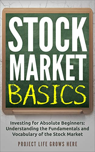 Stock Market Basics: Investing for Absolute Beginners: Understanding the  Fundamentals and Vocabulary of the Stock Market (Stock Market, Investing  for