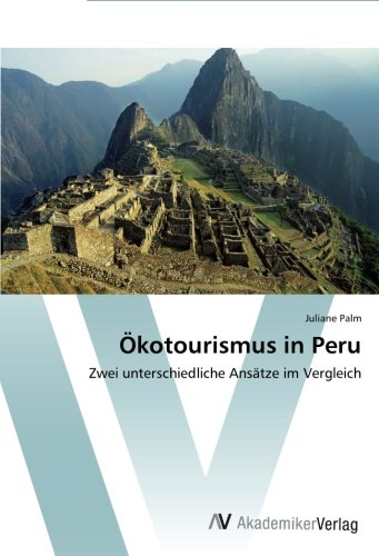 Ökotourismus in Peru: Zwei unterschiedliche Ansätze im Vergleich