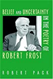 Belief and Uncertainty in the Poetry of Robert Frost 9781584654568