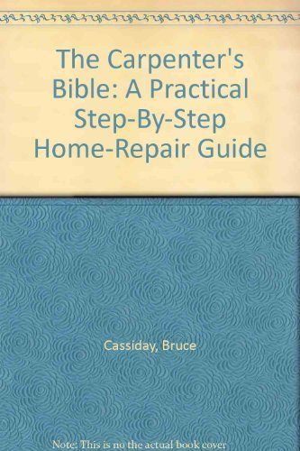 The Carpenter's Bible: A Practical    book by Bruce Cassiday