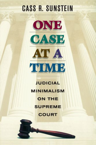 One Case at a Time: Judicial Minimalism on the Supreme Court -