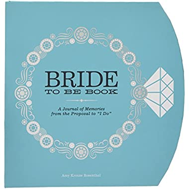 The Bride-to-Be Book: A Journal of Memories From the Proposal to  I Do