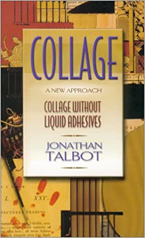 Collage a new approach jonathan talbot 9780970168122 amazon collage a new approach 5th edition fandeluxe Gallery