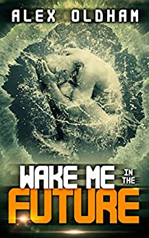Wake Me In The Future (The Cryogen Chronicles Book 1) by [Oldham, Alex]