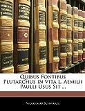 Quibus Fontibus Plutarchus in Vita L Aemilii Paulli Usus Sit, Woldemar Schwarze, 1141128691