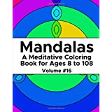 Mandalas: A Meditative Coloring Book for Ages 8 to 108 (Volume 16)