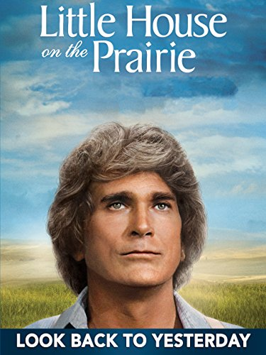 Little House: Look Back to Yesterday (Best Little House On The Prairie Episodes)