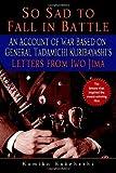 So Sad to Fall in Battle: An Account of War Based on General Tadamichi Kuribayashi's Letters from Iwo Jima by Kumiko Kakehashi (2007-09-04)