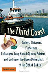 The Third Coast: Sailors, Strippers, Fishermen, Folksingers, Long-Haired Ojibway Painters, and God-Save-the-Queen Monarchists of the Great Lakes
