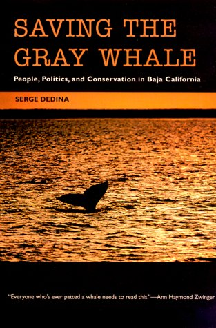 Saving The Gray Whale  People  Politics  And Conservation In Baja California  Society  Environment  And Place