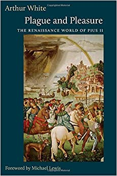 Book Plague and Pleasure: The Renaissance World of Pius II by White Arthur (2014-11-25)