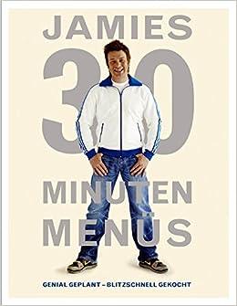 Jamies 30 Minuten Menüs Genial Geplant Blitzschnell Gekocht