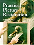 Practical Picture Restoration, Peter Oldale, 1861262396