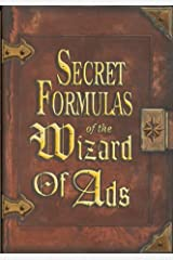 Secret Formulas of the Wizard of Ads: Turning Paupers into Princes and Lead into Gold Paperback