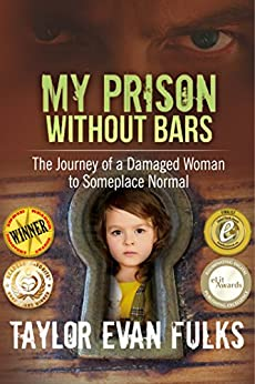 My Prison Without Bars: The Journey of a Damaged Woman to Someplace Normal by [Fulks, Taylor Evan]