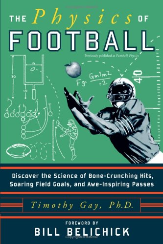 The Physics of Football : Discover the Science of Bone-Crunching Hits, Soaring Field Goals, and Awe-Inspiring Passes