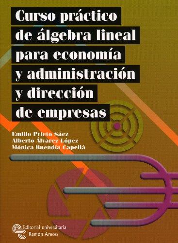 Descargar Libro Curso Práctico De Álgebra Lineal Para Economía Y Administración Y Dirección De Empresas Emilio Prieto Sáez