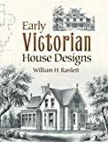 Early Victorian House Designs, William H. Ranlett, 0486448630