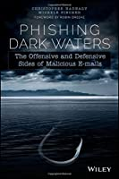 Phishing Dark Waters: The Offensive and Defensive Sides of Malicious Emails Front Cover