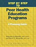 Step by Step to Peer Health Education Programs, Malcolm Goldsmith and Sherri T. Reynolds, 1560715170