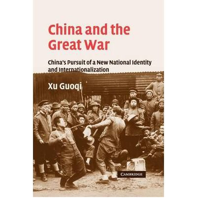 Download [ [ [ China and the Great War: China's Pursuit of a New National Identity and Internationalization[ CHINA AND THE GREAT WAR: CHINA'S PURSUIT OF A NEW NATIONAL IDENTITY AND INTERNATIONALIZATION ] By Xu, Guoqi ( Author )Sep-22-2011 Paperback Text fb2 book