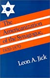 img - for The Americanization of the Synagogue, 1820 1870 (Brandeis Series in American Jewish History, Culture, and Life) book / textbook / text book