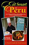 Eat Smart in Peru, Joan Peterson and Brook Soltvedt, 0964116804