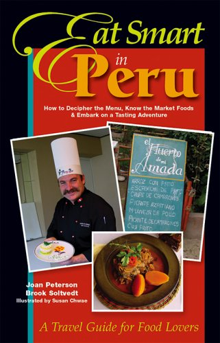 Eat Smart in Peru: How to Decipher the Menu, Know the Market Foods & Embark on a Tasting Adventure