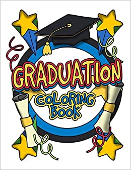 Graduation Coloring Book Kindergarten Preschool Elementary Graduate Coloring Pages For Little Boys Girls Ages 4 To 8 Busy Bee Coloring 9798647605382 Amazon Com Books