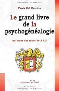 Le grand livre de la psychogénéalogie : Au coeur des mots de A à Z par Paola Del Castillo