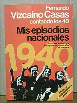 Mis episodios nacionales (Espejo de España): Amazon.es: Vizcaíno Casas, Fernando: Libros
