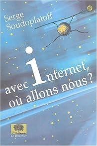 Avec Internet, où allons-nous ? par Serge Soudoplatoff