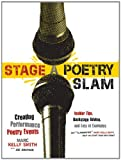 img - for Stage a Poetry Slam: Creating Performance Poetry Events-Insider Tips, Backstage Advice, and Lots of Examples (A Poetry Speaks Experience) book / textbook / text book