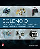 Solenoid Control, Testing, and Servicing: A Handy Reference for Engineers and Technicians (Electronics)