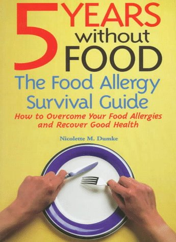 Five Years Without Food  The Food Allergy Survival Guide, Dumke, Nicolette M.
