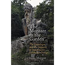 The Monster in the Garden: The Grotesque and the Gigantic in Renaissance Landscape Design