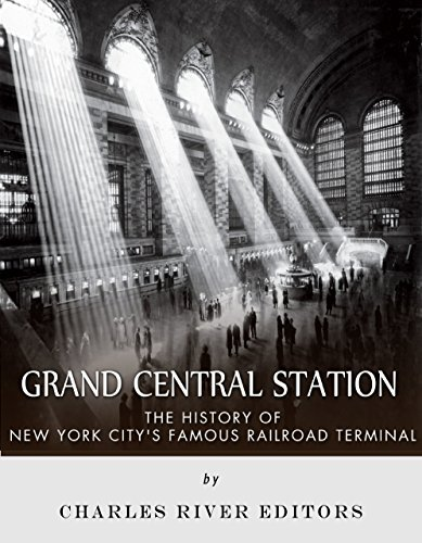 Grand Central Station: The History of New York City's Famous Railroad Terminal ()