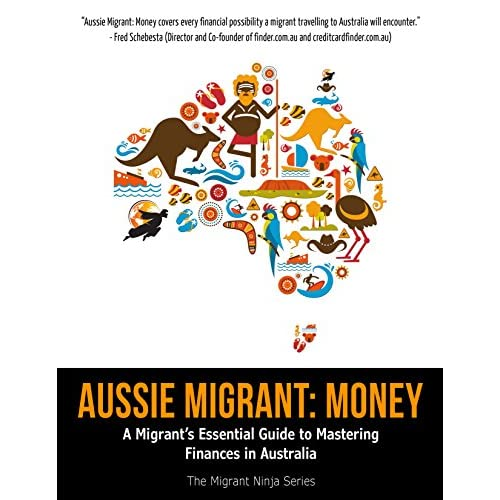 Aussie Migrant: Money: A Migrant's Essential Guide to Mastering Finances in Australia Kindle Edition - Getting Down Under