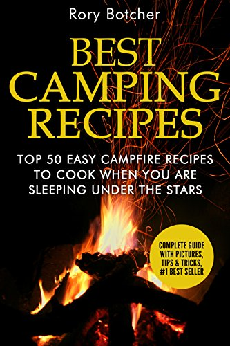 Best Camping Recipes: Top 50 Easy Campfire Recipes To Cook When You Are Sleeping Under The Stars (Rory's Meat Kitchen) by [Botcher, Rory]