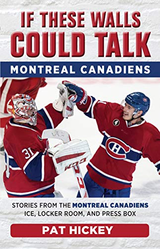 save off eabf1 d901c If These Walls Could Talk: Montreal Canadiens: Stories from the Montreal  Canadiens Ice, Locker Room, and Press Box